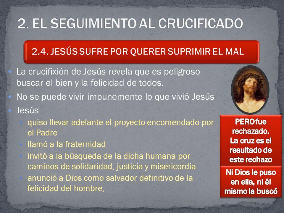 La crucifixión de Jesús revela que es peligroso buscar el bien y la felicidad de todos.