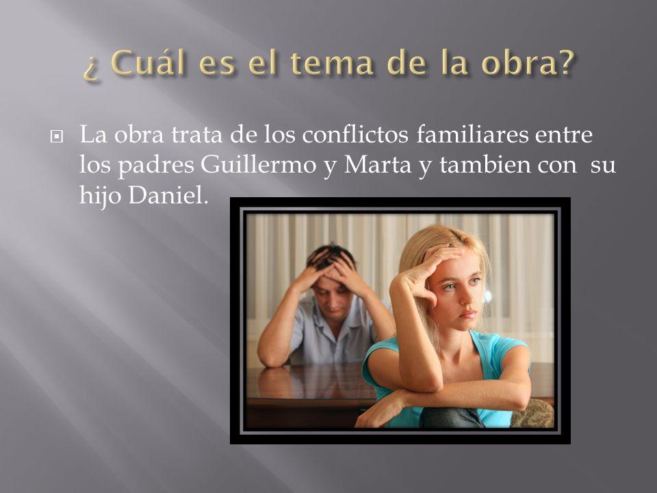  La obra trata de los conflictos familiares entre los padres Guillermo y Marta y tambien con su hijo Daniel.