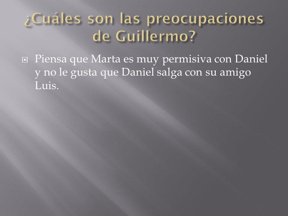  Piensa que Marta es muy permisiva con Daniel y no le gusta que Daniel salga con su amigo Luis.
