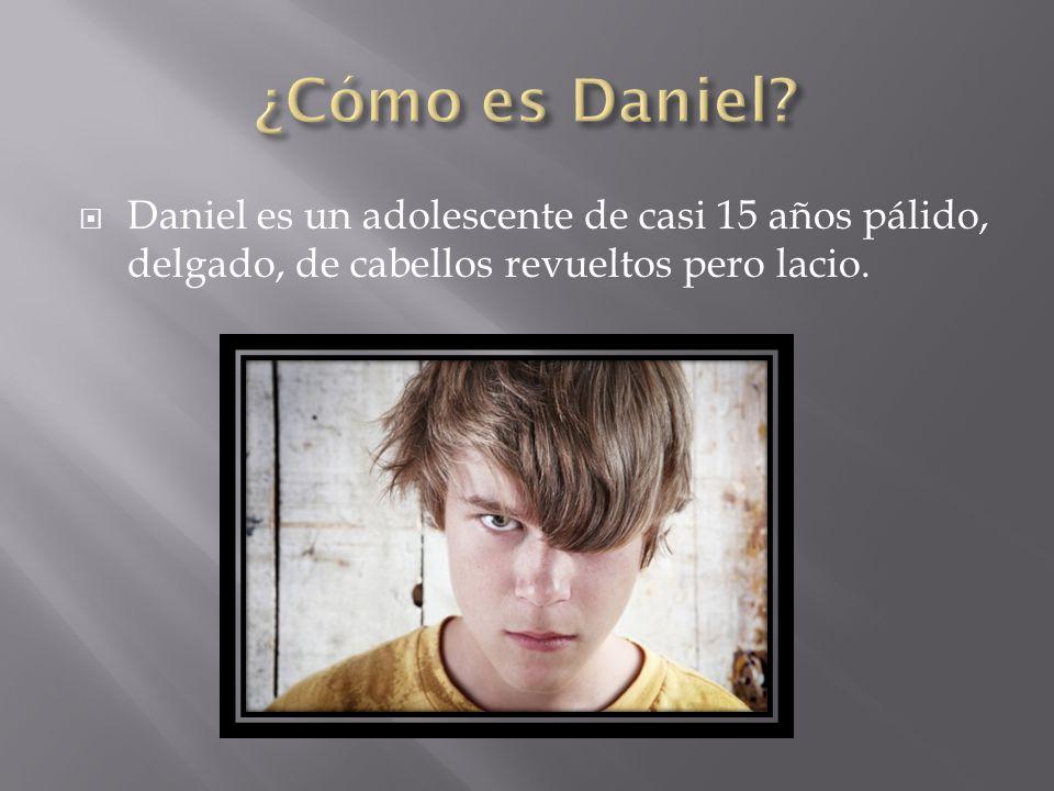  Daniel es un adolescente de casi 15 años pálido, delgado, de cabellos revueltos pero lacio.