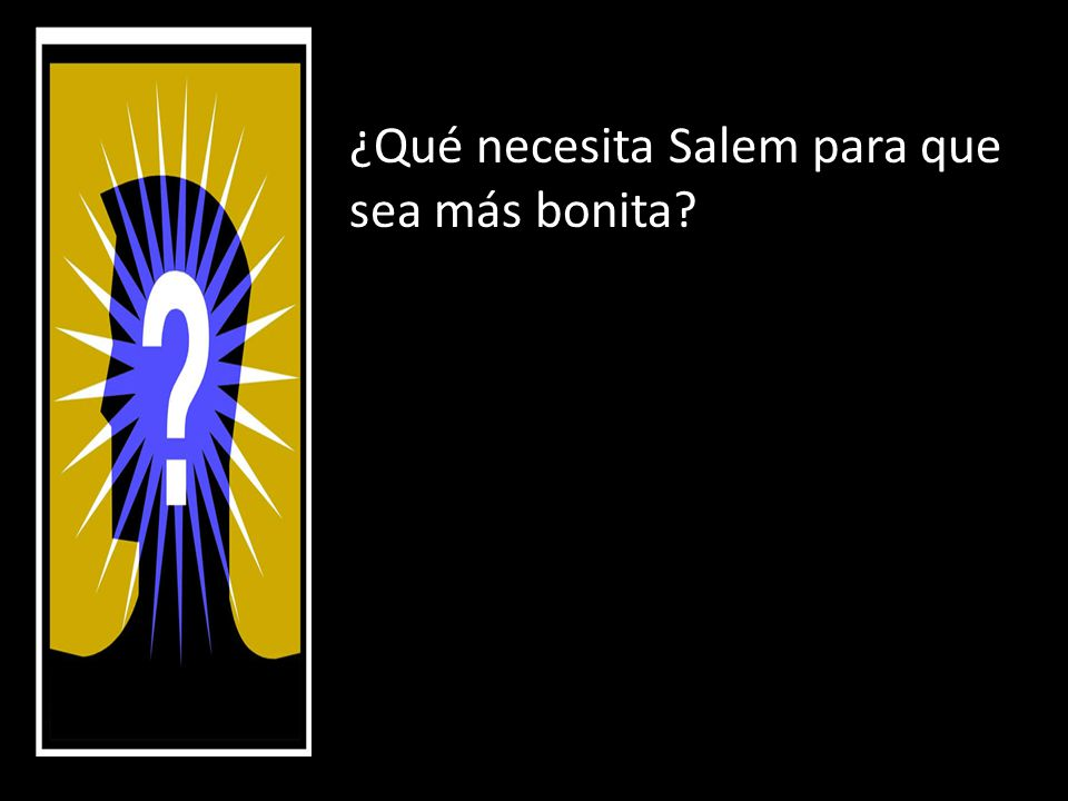 ¿Qué necesita Salem para que sea más bonita