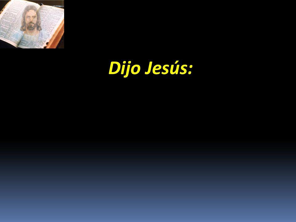 Dijo Jesús: