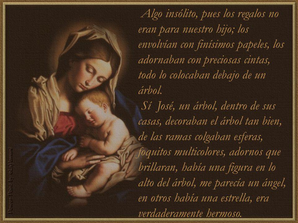 Tuve un sueño, José, no lo pude comprender, realmente no, creo que se trataba del nacimiento de nuestro hijo.