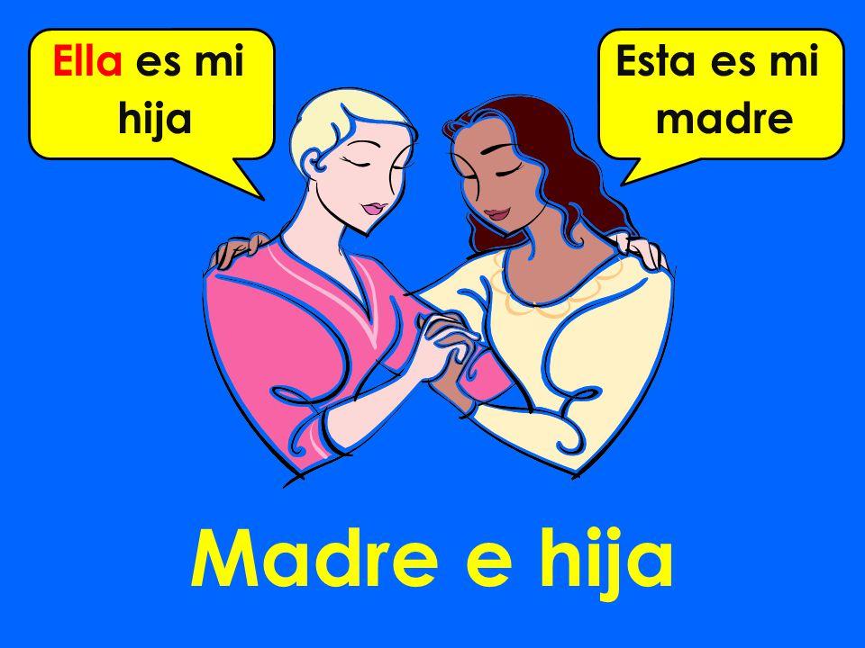 Madre e hija Ella es mi hija Esta es mi madre
