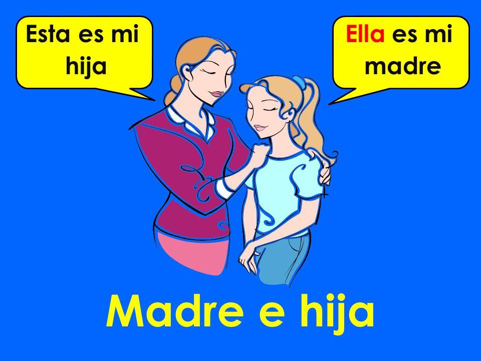 Madre e hija Esta es mi hija Ella es mi madre