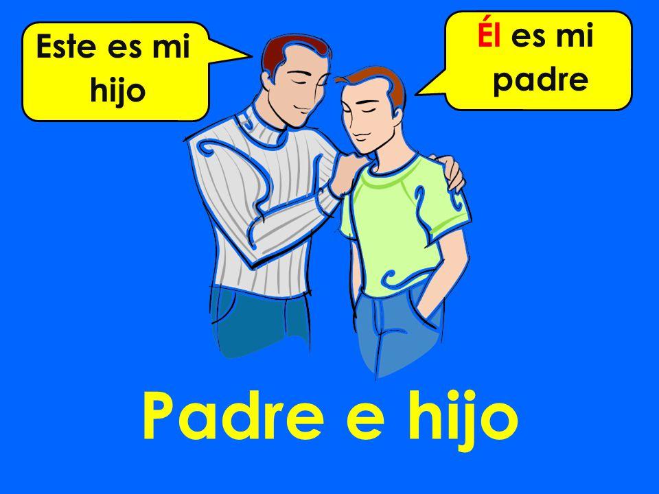 Padre e hijo Este es mi hijo Él es mi padre