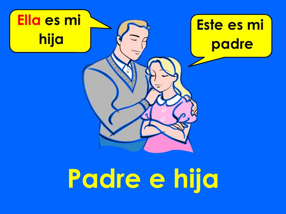 Padre e hija Ella es mi hija Este es mi padre
