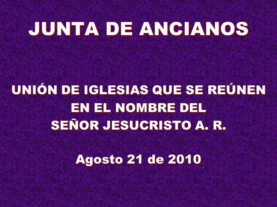 JUNTA DE ANCIANOS UNIÓN DE IGLESIAS QUE SE REÚNEN EN EL NOMBRE DEL SEÑOR JESUCRISTO A.