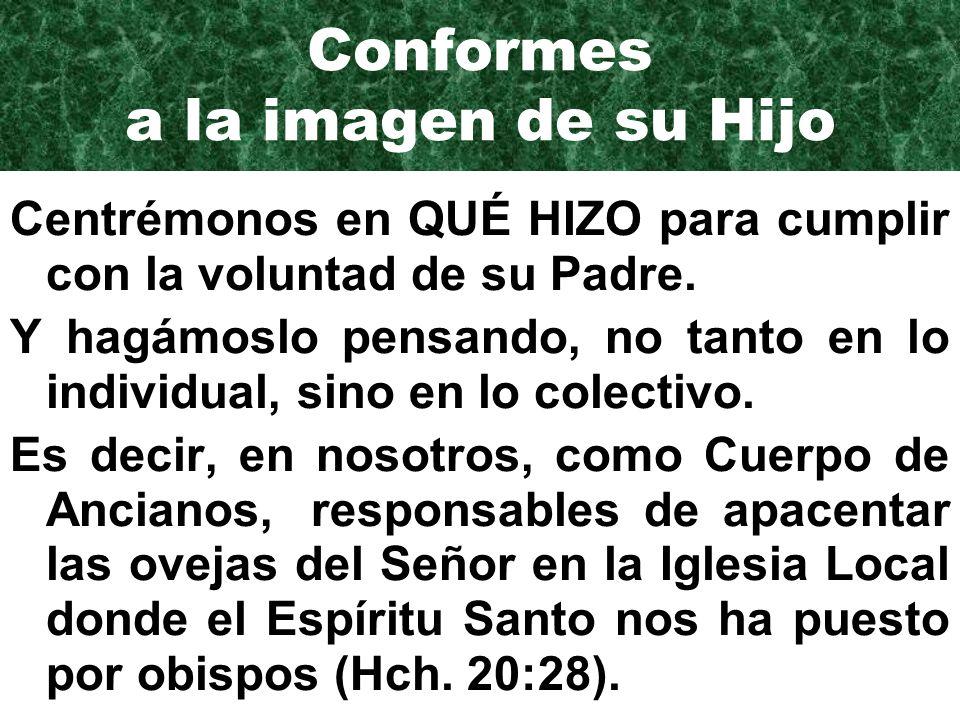 Conformes a la imagen de su Hijo Centrémonos en QUÉ HIZO para cumplir con la voluntad de su Padre.