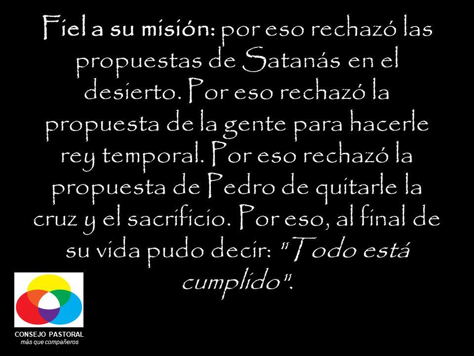 CONSEJO PASTORAL más que compañeros Fiel a su misión: por eso rechazó las propuestas de Satanás en el desierto.