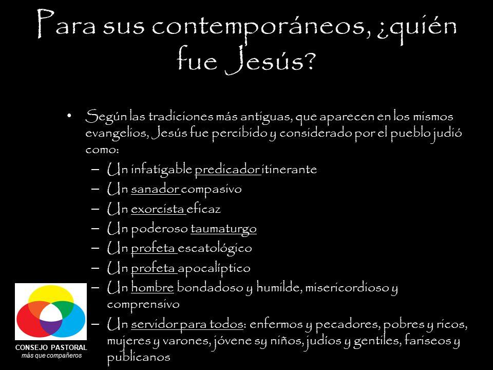 CONSEJO PASTORAL más que compañeros Para sus contemporáneos, ¿quién fue Jesús.