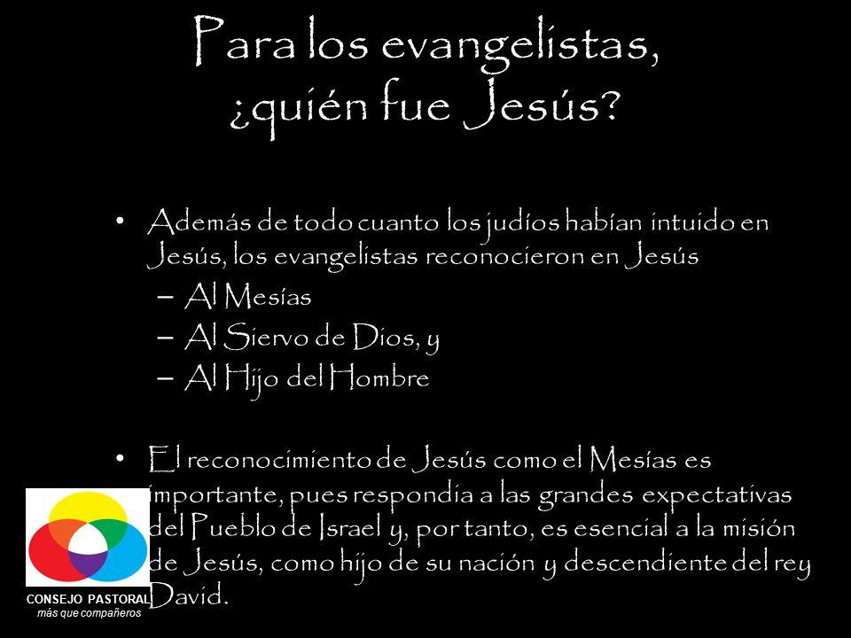 CONSEJO PASTORAL más que compañeros Para los evangelistas, ¿quién fue Jesús.