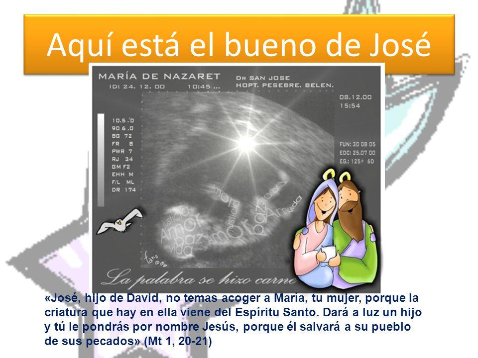 Aquí está el bueno de José «José, hijo de David, no temas acoger a María, tu mujer, porque la criatura que hay en ella viene del Espíritu Santo.