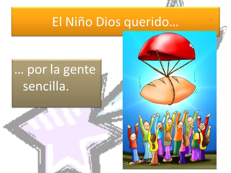 El Niño Dios querido… … por la gente sencilla.