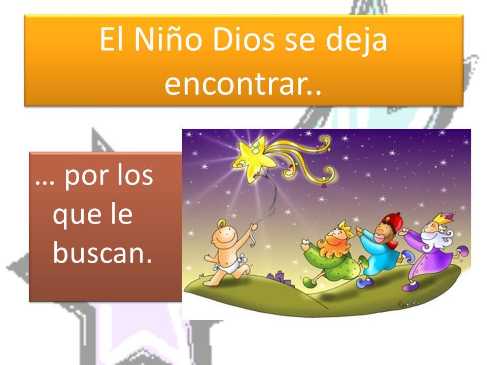 El Niño Dios se deja encontrar.. … por los que le buscan.