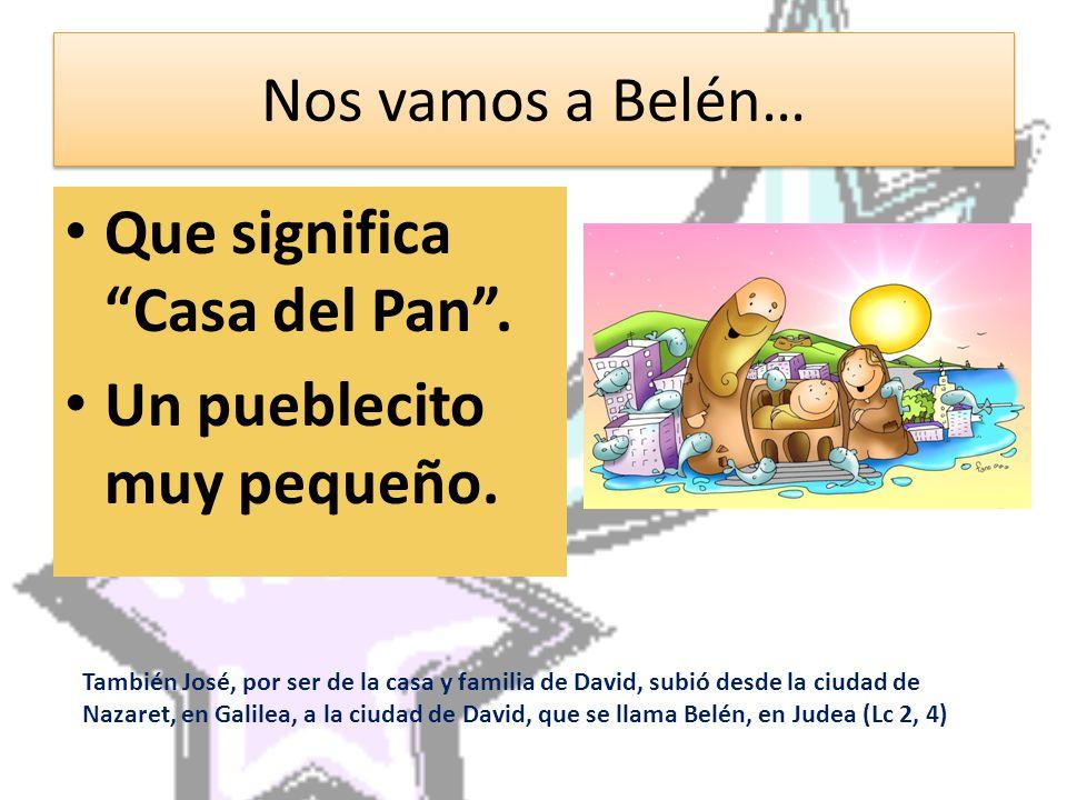 Nos vamos a Belén… Que significa Casa del Pan . Un pueblecito muy pequeño.