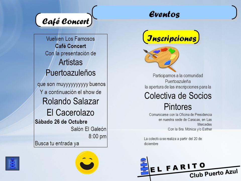 Club Puerto Azul E L F A R I T O Eventos Café Concert Participamos a la comunidad Puertoazuleña la apertura de las inscripciones para la Colectiva de Socios Pintores Comunicarse con la Oficina de Presidencia en nuestra sede de Caracas, en Las Mercedes Con la Sra.