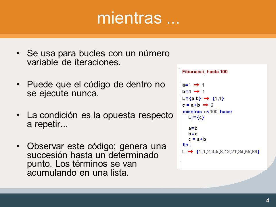 4 mientras... Se usa para bucles con un número variable de iteraciones.