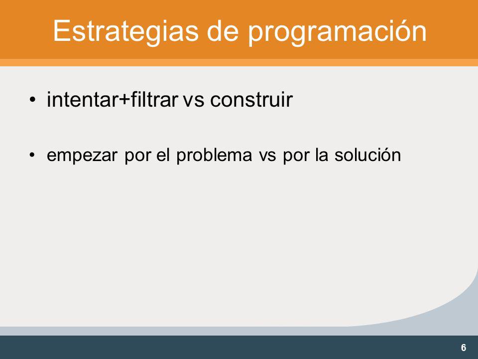 6 Estrategias de programación intentar+filtrar vs construir empezar por el problema vs por la solución