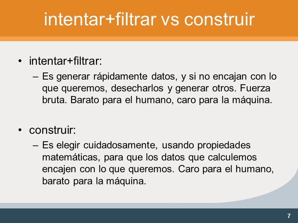 7 intentar+filtrar vs construir intentar+filtrar: –Es generar rápidamente datos, y si no encajan con lo que queremos, desecharlos y generar otros.