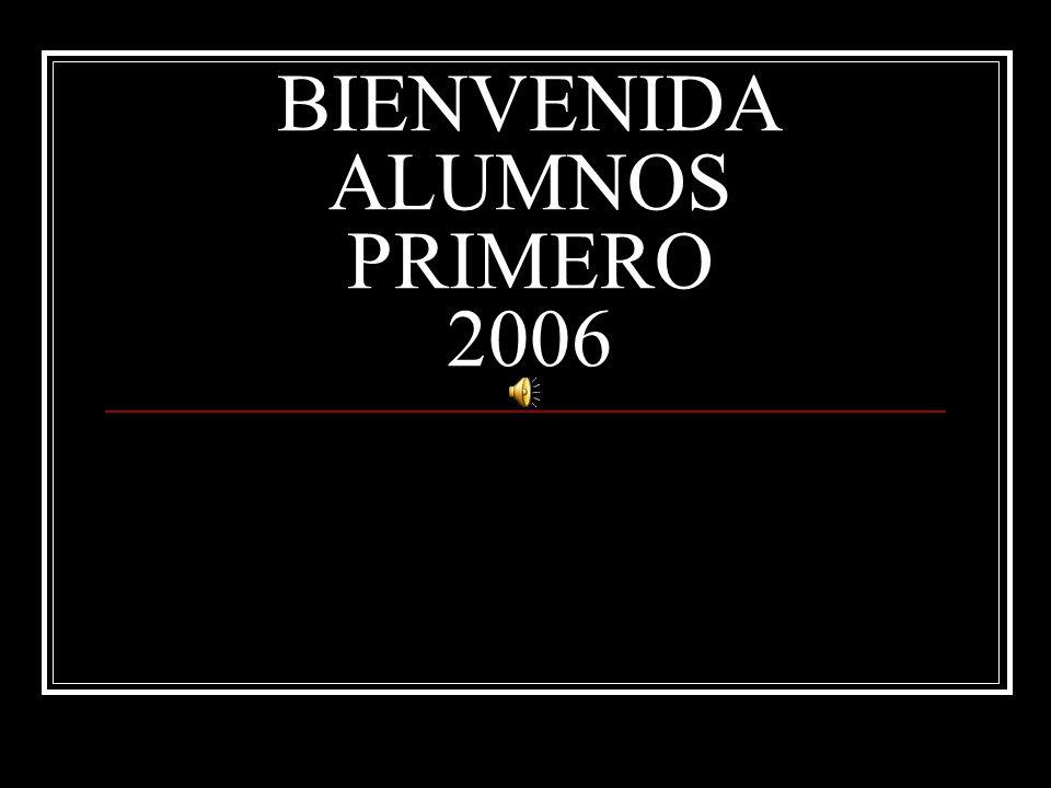 BIENVENIDA ALUMNOS PRIMERO 2006
