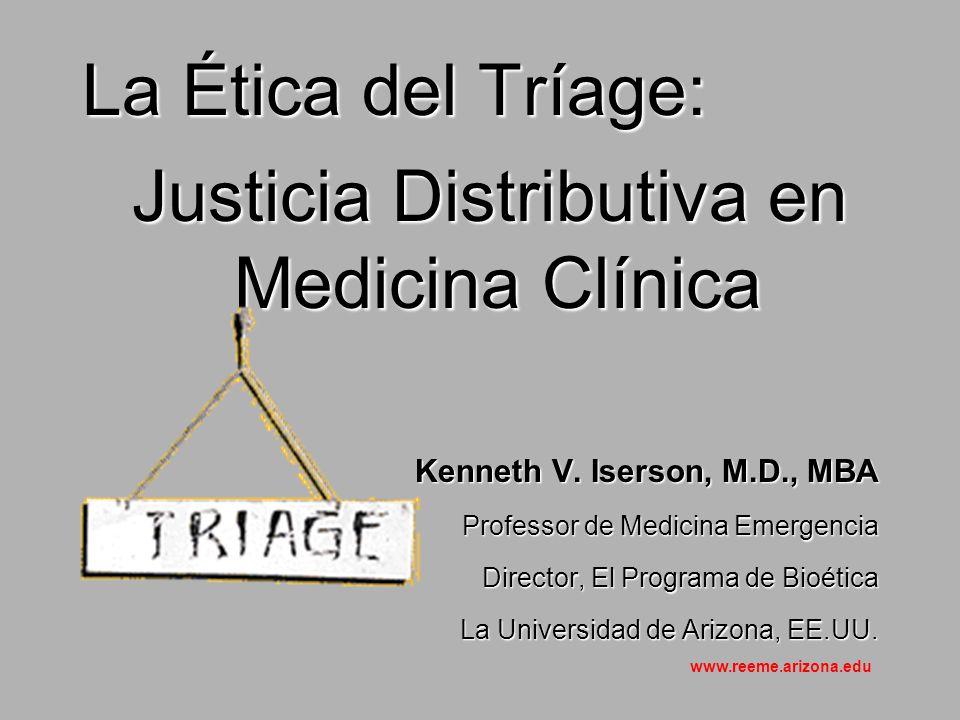 La Ética del Tríage: Justicia Distributiva en Medicina Clínica Justicia Distributiva en Medicina Clínica Kenneth V.