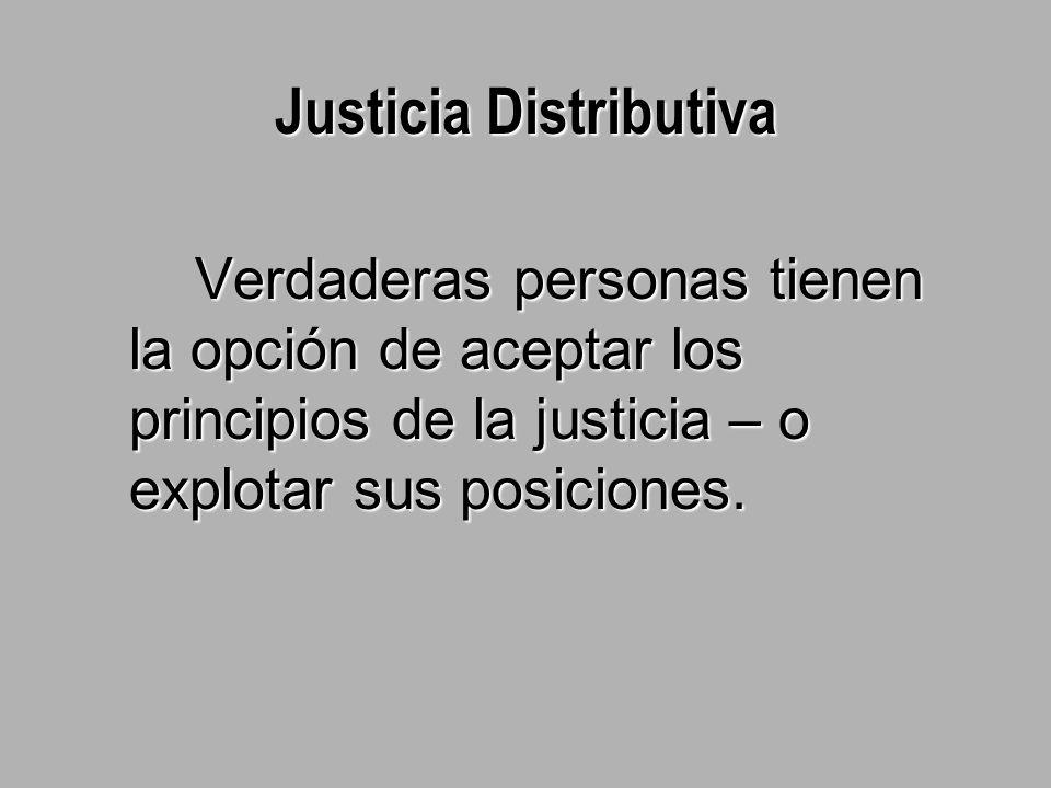 Justicia Distributiva Verdaderas personas tienen la opción de aceptar los principios de la justicia – o explotar sus posiciones.
