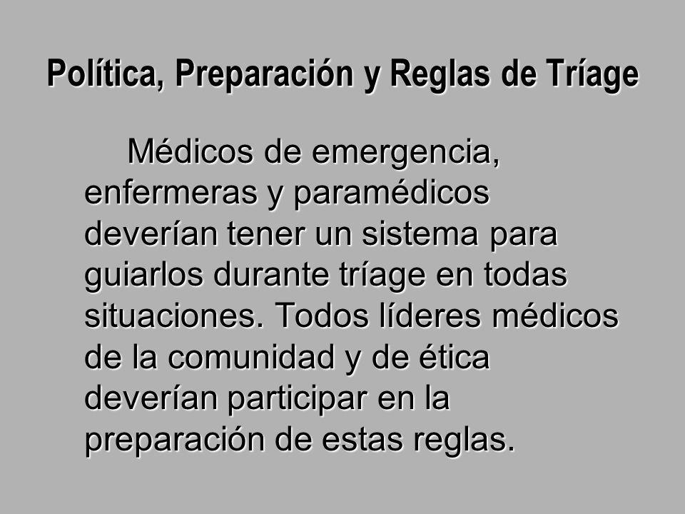 Política, Preparación y Reglas de Tríage Médicos de emergencia, enfermeras y paramédicos deverían tener un sistema para guiarlos durante tríage en todas situaciones.