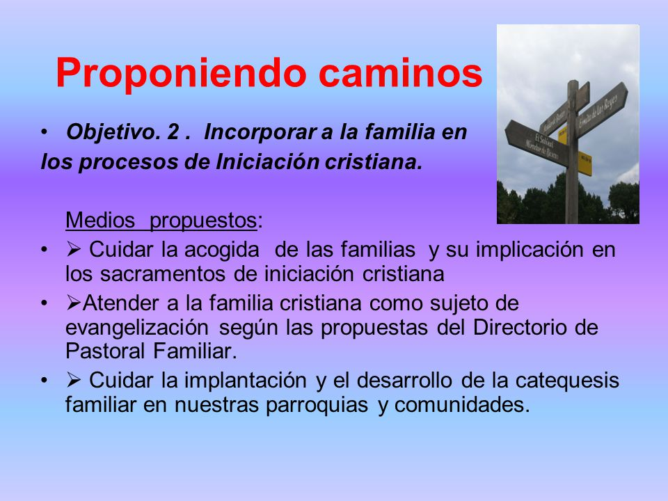 Proponiendo caminos Objetivo. 2. Incorporar a la familia en los procesos de Iniciación cristiana.