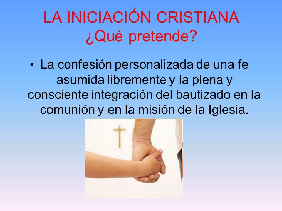 LA INICIACIÓN CRISTIANA ¿Qué pretende.