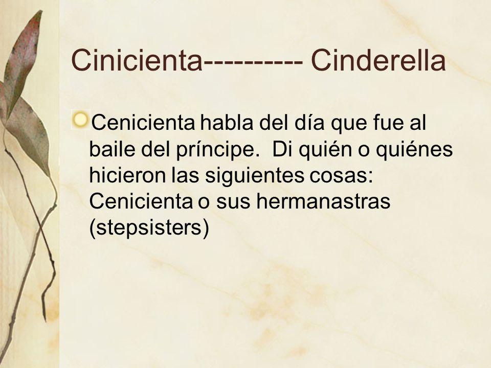 Cinicienta---------- Cinderella Cenicienta habla del día que fue al baile del príncipe.