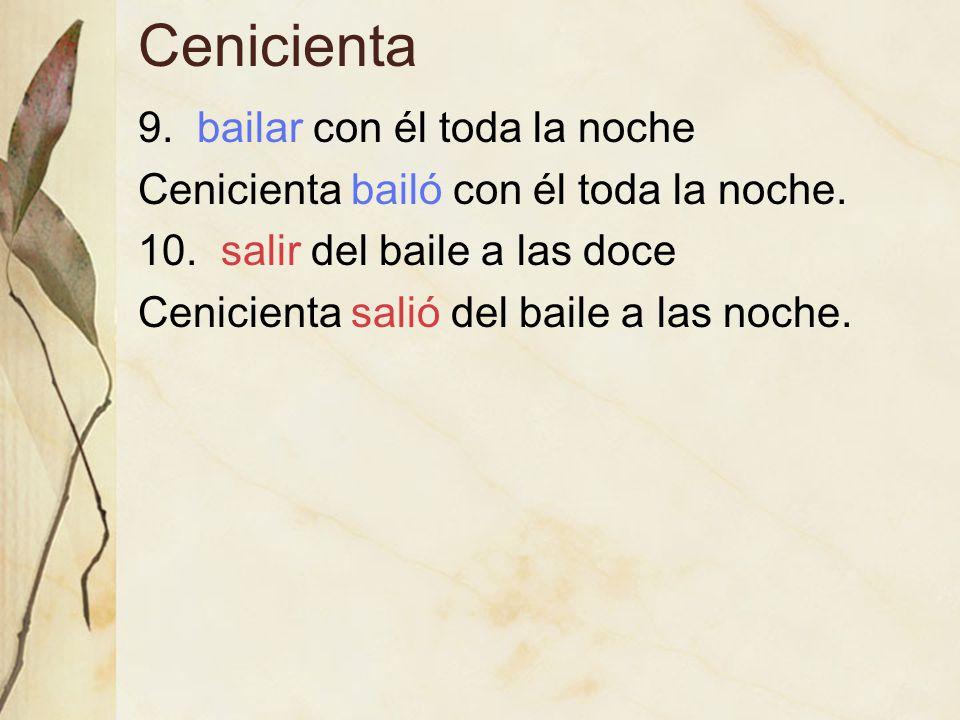 Cenicienta 9. bailar con él toda la noche Cenicienta bailó con él toda la noche.