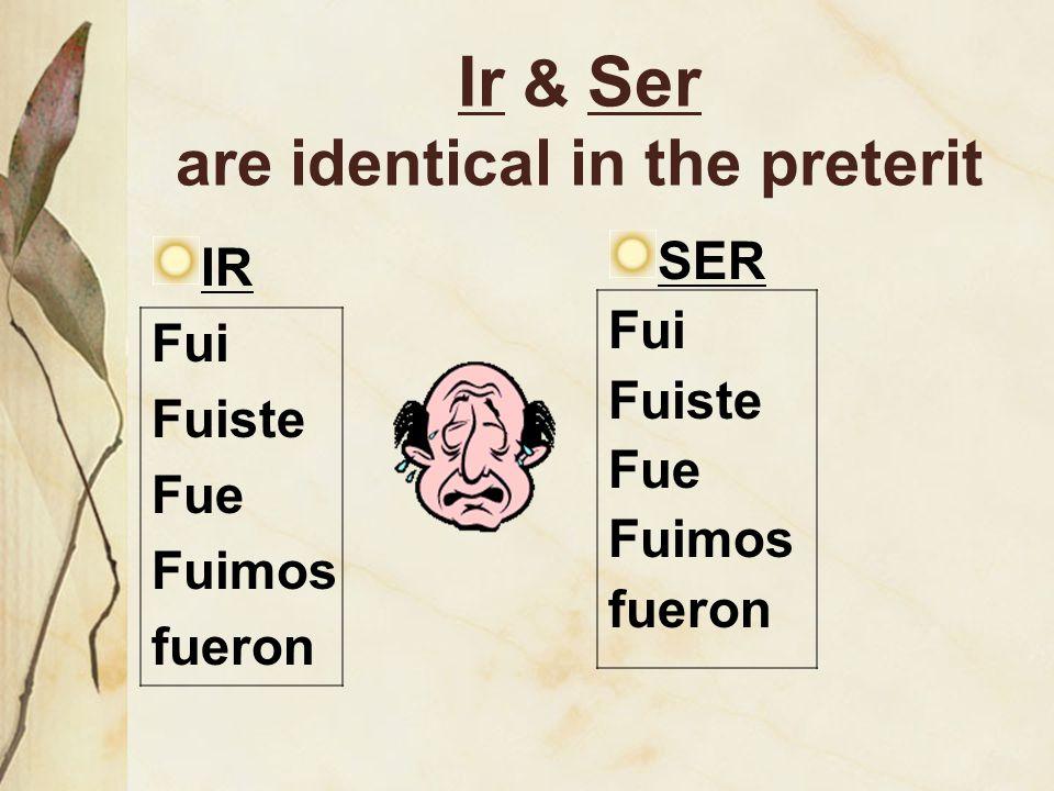 Ir & Ser are identical in the preterit IR Fui Fuiste Fue Fuimos fueron SER Fui Fuiste Fue Fuimos fueron