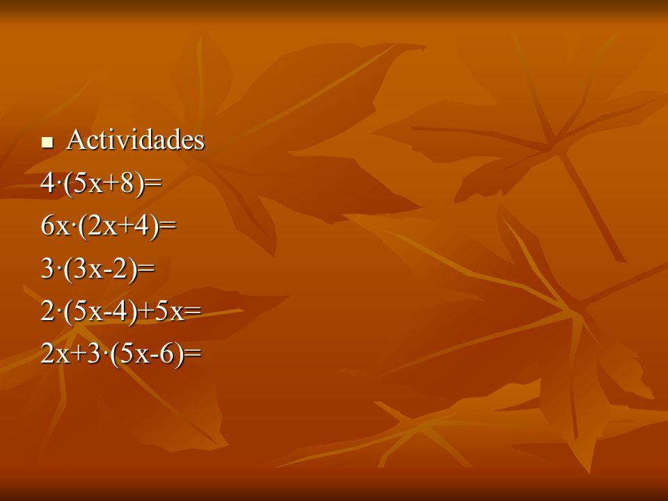 Actividades Actividades4·(5x+8)=6x·(2x+4)=3·(3x-2)=2·(5x-4)+5x=2x+3·(5x-6)=