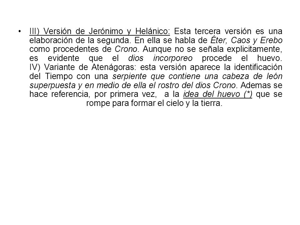 III) Versión de Jerónimo y Helánico: Esta tercera versión es una elaboración de la segunda.