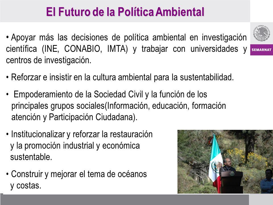 Apoyar más las decisiones de política ambiental en investigación científica (INE, CONABIO, IMTA) y trabajar con universidades y centros de investigación.