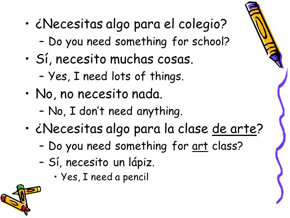 ¿Necesitas algo para el colegio. –Do you need something for school.