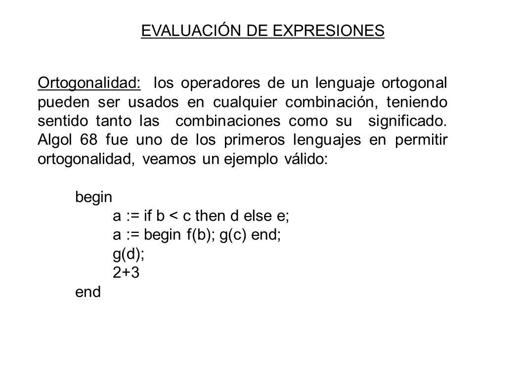EVALUACIÓN DE EXPRESIONES Ortogonalidad: los operadores de un lenguaje ortogonal pueden ser usados en cualquier combinación, teniendo sentido tanto las combinaciones como su significado.
