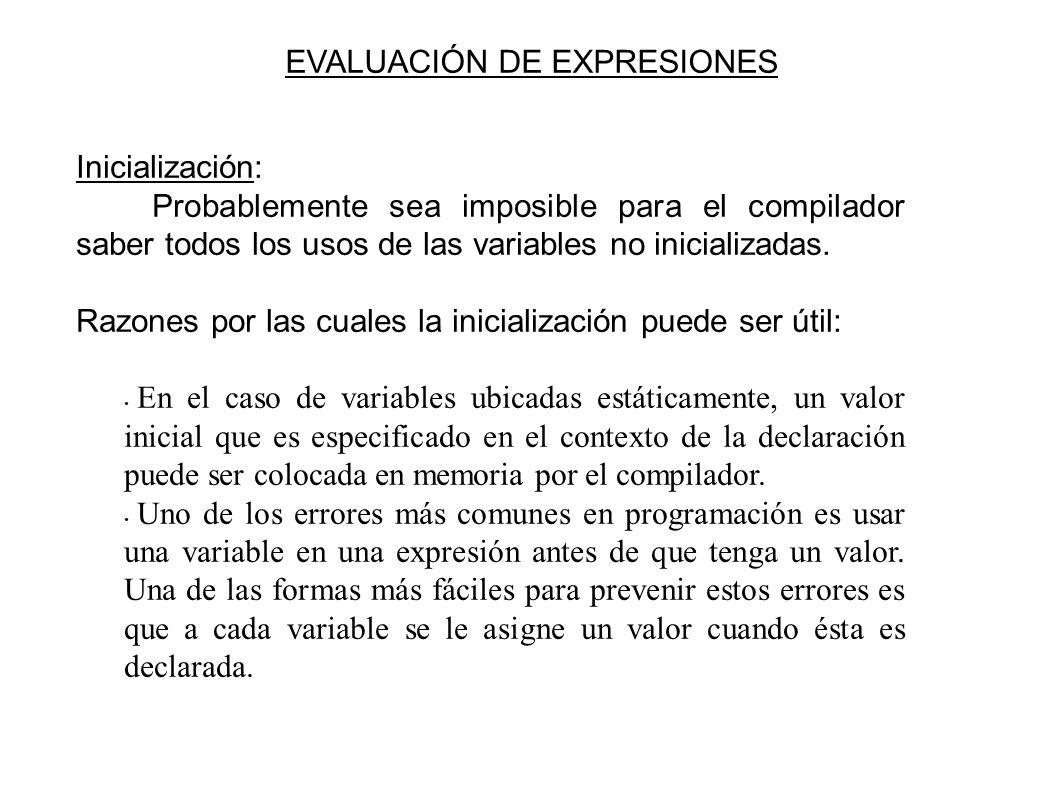 EVALUACIÓN DE EXPRESIONES Inicialización: Probablemente sea imposible para el compilador saber todos los usos de las variables no inicializadas.