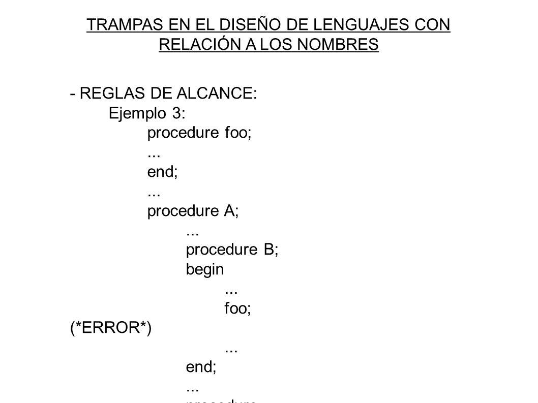 TRAMPAS EN EL DISEÑO DE LENGUAJES CON RELACIÓN A LOS NOMBRES - REGLAS DE ALCANCE: Ejemplo 3: procedure foo;...