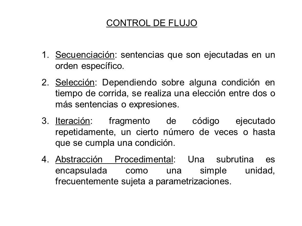 CONTROL DE FLUJO 1. Secuenciación: sentencias que son ejecutadas en un orden específico.
