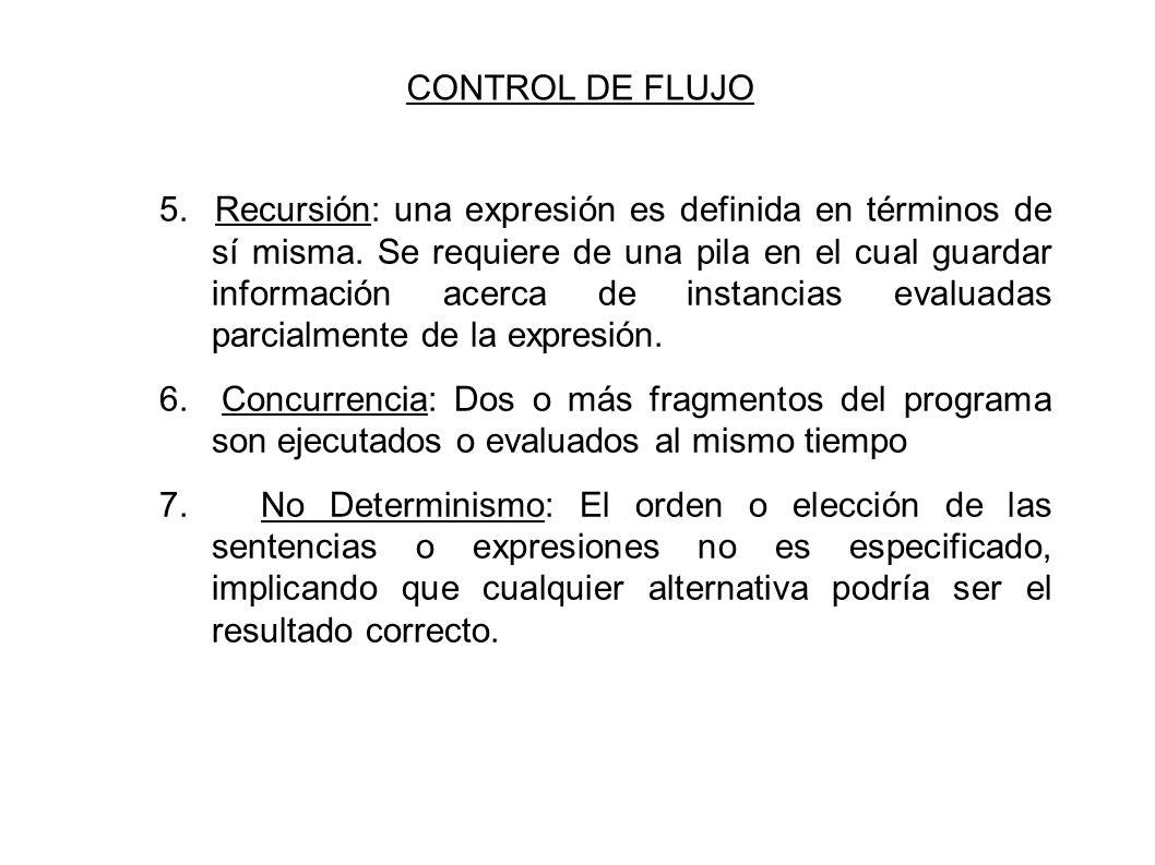 CONTROL DE FLUJO 5. Recursión: una expresión es definida en términos de sí misma.