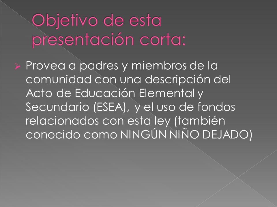  Provea a padres y miembros de la comunidad con una descripción del Acto de Educación Elemental y Secundario (ESEA), y el uso de fondos relacionados con esta ley (también conocido como NINGÚN NIÑO DEJADO)