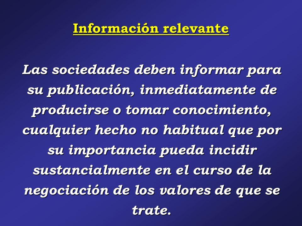Información relevante Las sociedades deben informar para su publicación, inmediatamente de producirse o tomar conocimiento, cualquier hecho no habitual que por su importancia pueda incidir sustancialmente en el curso de la negociación de los valores de que se trate.