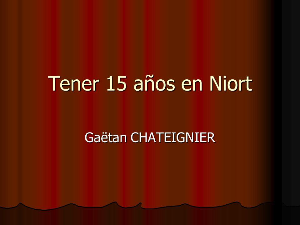 Tener 15 años en Niort Gaëtan CHATEIGNIER