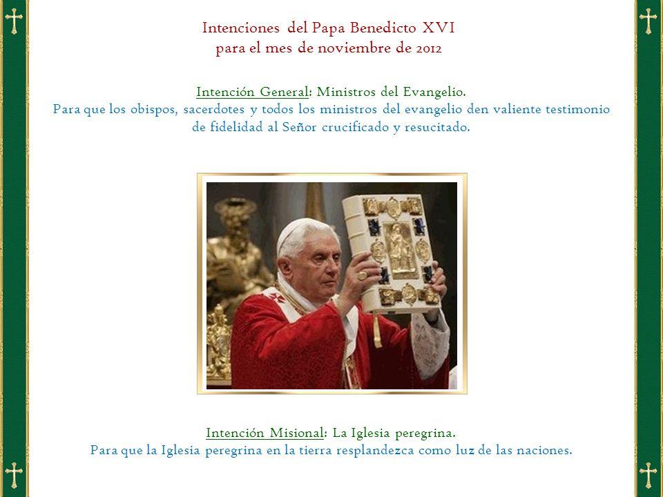 Intenciones del Papa Benedicto XVI para el mes de noviembre de 2012 Intención General: Ministros del Evangelio.
