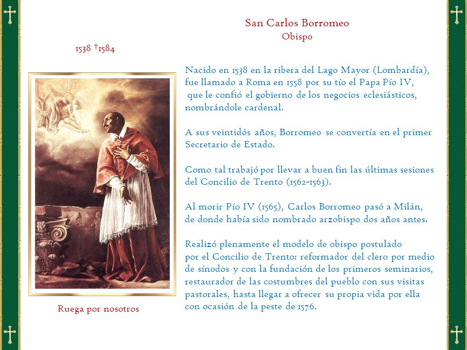Nacido en 1538 en la ribera del Lago Mayor (Lombardía), fue llamado a Roma en 1558 por su tío el Papa Pío IV, que le confió el gobierno de los negocios eclesiásticos, nombrándole cardenal.