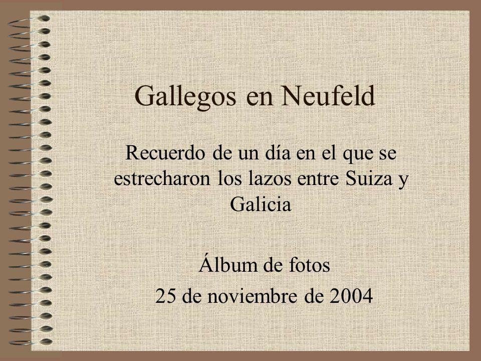 Gallegos en Neufeld Álbum de fotos 25 de noviembre de 2004 Recuerdo de un día en el que se estrecharon los lazos entre Suiza y Galicia