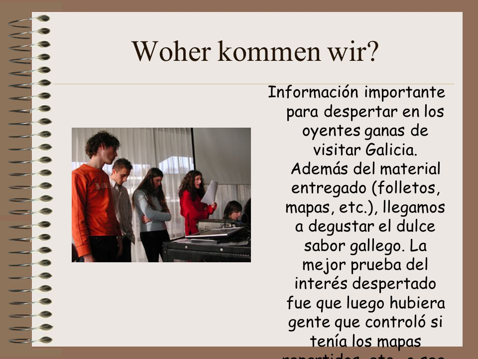 Woher kommen wir. Información importante para despertar en los oyentes ganas de visitar Galicia.