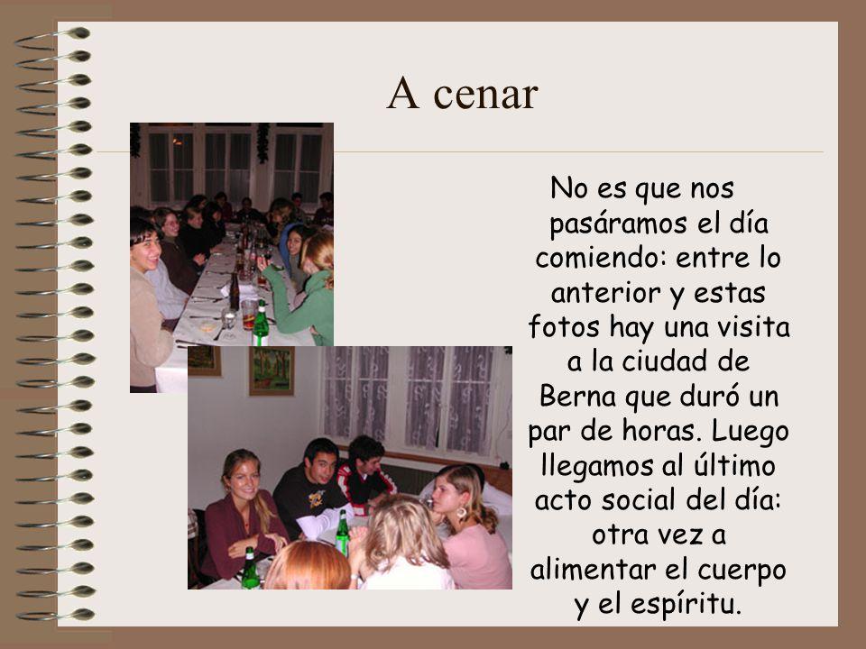 A cenar No es que nos pasáramos el día comiendo: entre lo anterior y estas fotos hay una visita a la ciudad de Berna que duró un par de horas.
